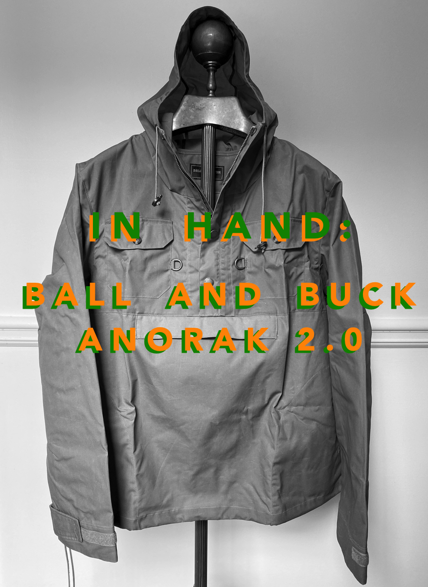 In Hand: The Ball and Buck Anorak 2.0