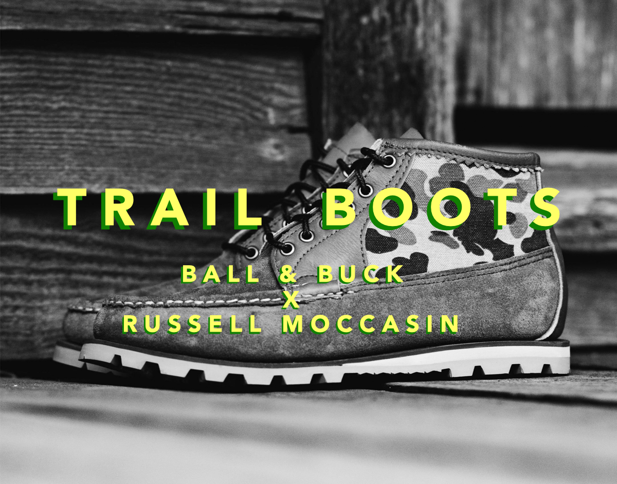 LIMITED: Trail Boots from Ball and Buck X Russell Moccasin